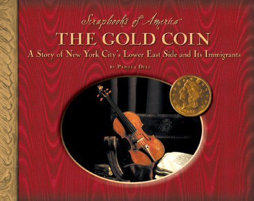 The Gold Coin: A Story of New York Citys Lower East Side and Its Immigrants (Scrapbooks of America)  by  Pamela Dell