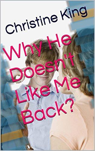 Why He Doesnt Like Me Back? Christine King