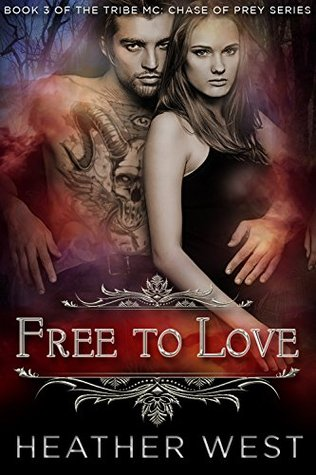 Free to Love (The Tribe MC: Chase of Prey Book 3) Heather West