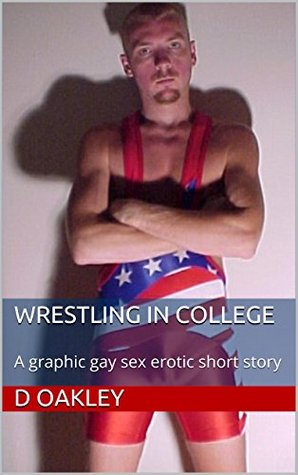 Wrestling in College: A graphic gay sex erotic short story  by  D Oakley