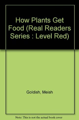 How Plants Get Food (Real Readers Series : Level Red)  by  Meish Goldish