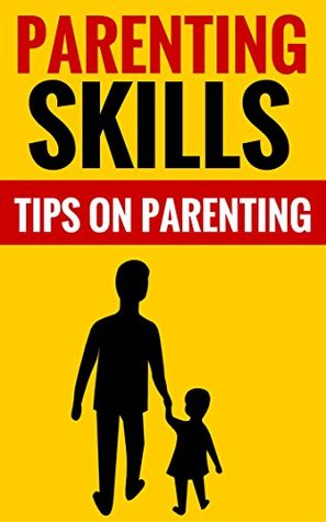 Parenting Skills - Tips On Parenting: Essential Facts For Parents Michael Hunt And Kathy Boyd