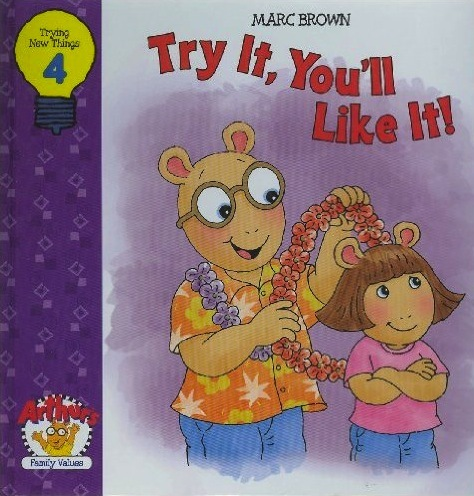 Try It, Youll Like It ! (Arthurs Family Values, #4)  by  Marc Brown