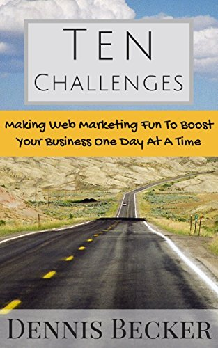 Ten Challenges: Making Web Marketing Fun To Boost Your Business One Day At A Time (Easy Web Marketing Book 2)  by  Dennis Becker