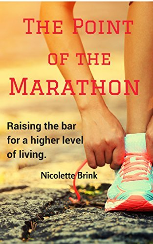 The Point of the Marathon: Raising the Bar for a Higher Level of Living  by  Nicolette Brink