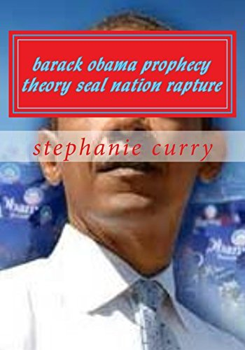 barack obama prophecy theory seal nation rapture: barack obama prophecy seal study guide Stephanie Curry