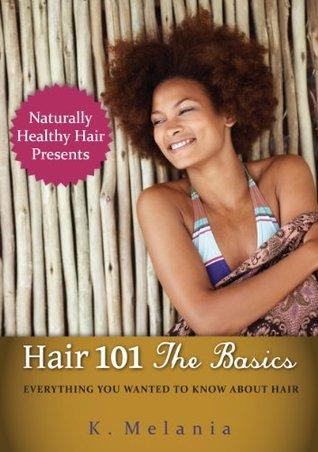 Hair 101 - The Basics  by  K Melania