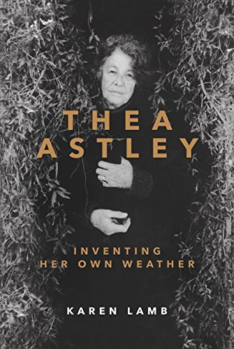 Thea Astley: Inventing Her Own Weather Karen Lamb