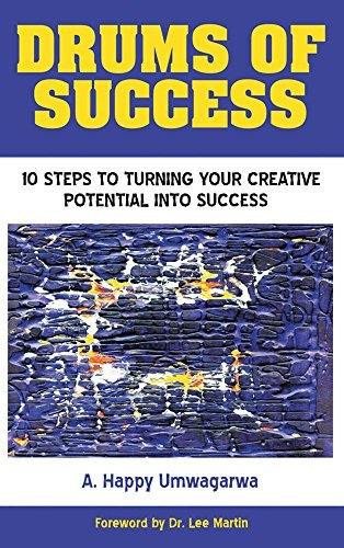 Drums of Success: 10 Steps to Turning Your Creative Potential into Success Assumpta Happy Umwagarwa