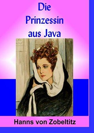 Die Prinzessin aus Java: Roman Hanns von Zobeltitz