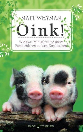 Oink!: Wie zwei Minischweine unser Familienleben auf den Kopf stellten  by  Matt Whyman