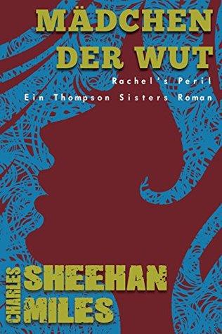 Mädchen der Wut (Rachels Peril - Ein Thompson Sisters Roman 2) Charles Sheehan-Miles