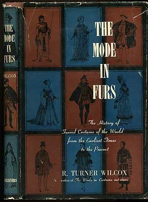 The Mode in Furs: The History of Furred Costume of the World from the Earliest Times to the Present  by  R. Turner Wilcox