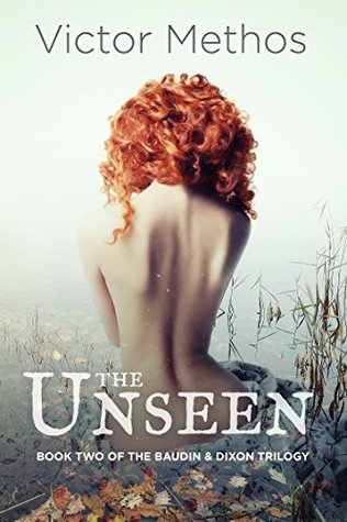 The Unseen - A Mystery (The Baudin & Dixon Trilogy Book 2) Victor Methos