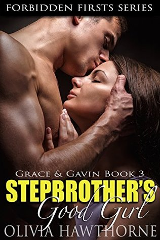 Stepbrothers Good Girl (Grace and Gavin Book 3)(Forbidden Firsts Series)  by  Olivia Hawthorne