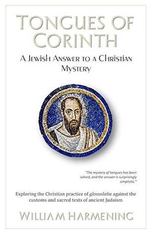 Tongues of Corinth: A Jewish Answer to a Christian Mystery William Harmening