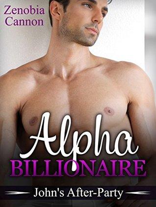 ALPHA BILLIONAIRE: Johns After-Party (Romance, Alpha, New Adult, Contemporary Romance) Zenobia Cannon