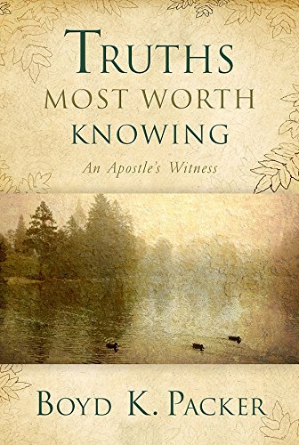 Truths Most Worth Knowing  by  Boyd K. Packer