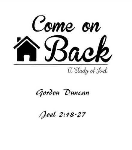 Come on Back: Joel 2.18-27  by  Gordon Duncan