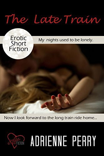 The Late Train: Erotic Short Fiction  by  Adrienne Perry