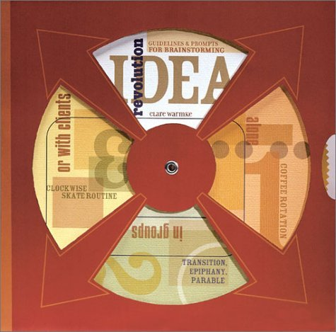 Idea Revolution: Guidelines and Prompts for Brainstorming Alone, in Groups or with Clients  by  Clare Warmke