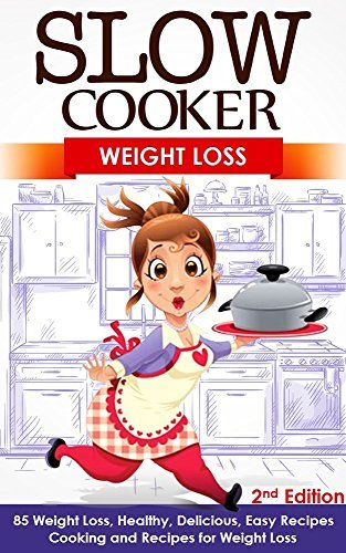 Slow Cooker: Weight Loss: 32 Easy Weight Loss Recipe Meals - Healthy and Delicious Weight Loss Recipes for Your Crock Pot  by  Arianna Brooks