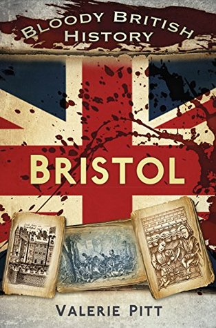 Bloody British History Bristol Valerie Pitt