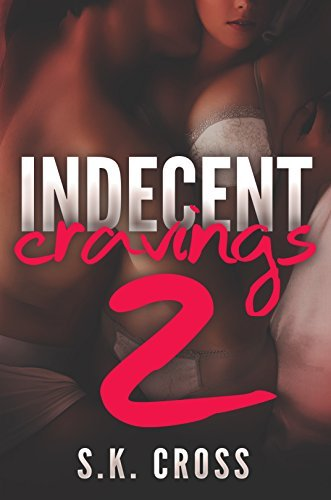 Indecent Cravings 2 (Indecent Cravings, #2)  by  S.K. Cross