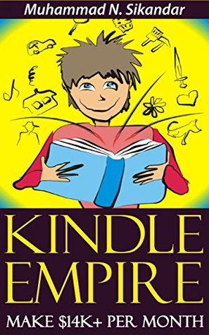 Kindle Publishing To Make $14K+ Per Month & Build Your Own Kindle Empire Without Having To Write One SINGLE Word Muhammad N. Sikandar