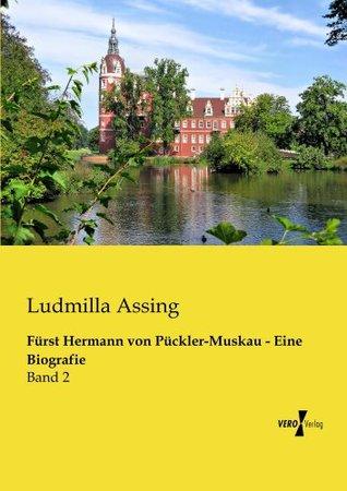 Fuerst Hermann von Pueckler-Muskau - Eine Biografie  by  Ludmilla Assing