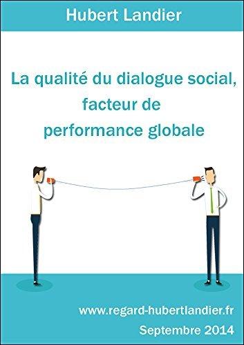 La qualité du dialogue social, facteur de performance globale  by  Hubert Landier