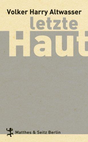 Letzte Haut  by  Volker H. Altwasser