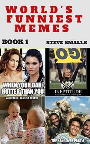 Memes and Funnies: Worlds Funnies Memes! Steve Smalls