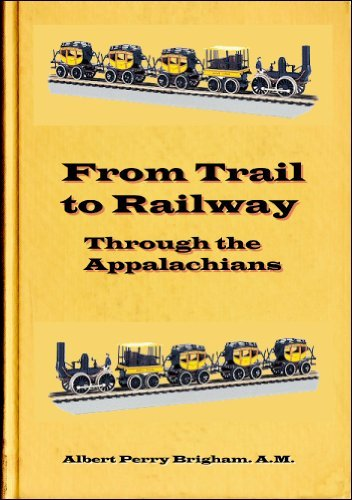 From Trail to Railway Through the Appalachians Albert Perry Brigham