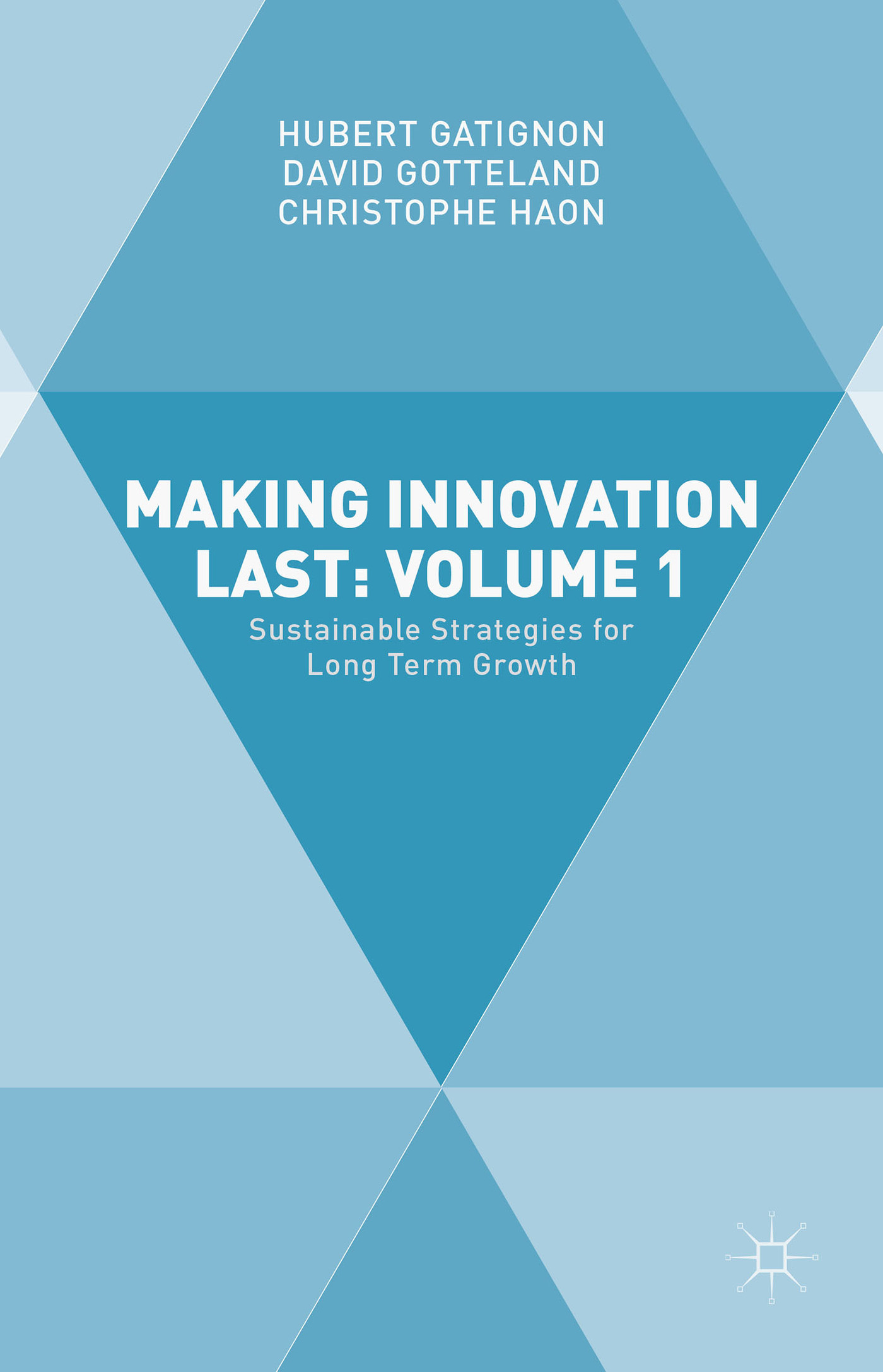 Making Innovation Last: Volume 1: Sustainable Strategies for Long Term Growth  by  Hubert Gatignon