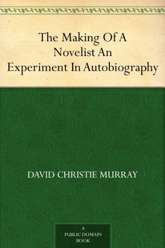 The Making Of A Novelist An Experiment In Autobiography David Christie Murray
