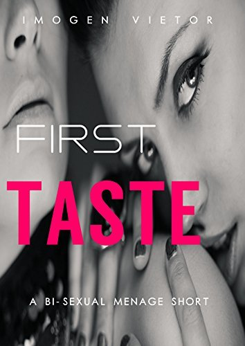First Taste: A Bi-Sexual Menage Short Imogen Vietor