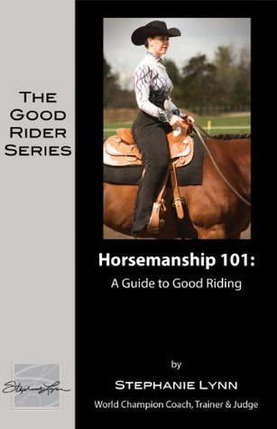 Horsemanship 101: A Guide to Good Riding (The Good Rider Series Book 5)  by  Stephanie Lynn