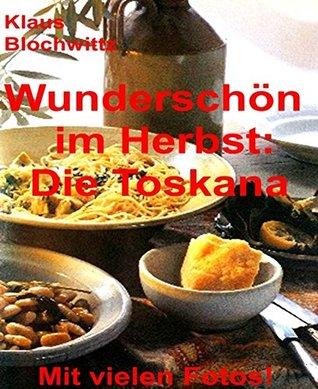 Wunderschön im Herbst: die Toskana: Teil 1 bis 3 (Wunderschön im Herbst: die Toskana 4) Klaus Blochwitz