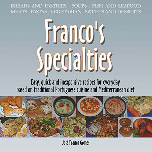 Francos Specialties: Easy recipes, quick and inexpensive to everyday. Based on Portuguese traditional food and Mediterranean diet. In my first cookbook, ... some of the dishes That I usually co  by  José Gomes