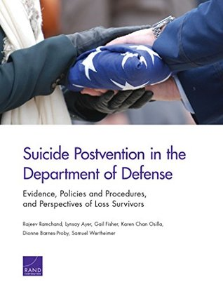 Suicide Postvention in the Department of Defense: Evidence, Policies and Procedures, and Perspectives of Loss Survivors  by  Rajeev Ramchand