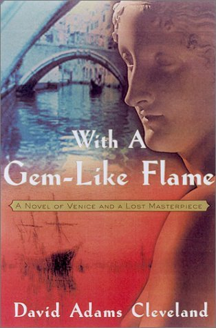 With a Gemlike Flame: A Novel of Venice and a Lost Masterpiece  by  David Adams Cleveland