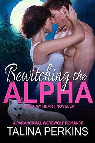 Bewitching The Alpha (Hex My Heart #3)  by  Talina Perkins