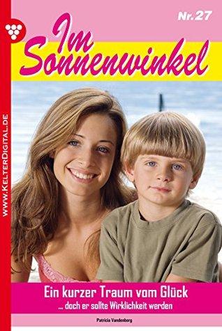 Im Sonnenwinkel 27 - Familienroman: Ein kurzer Traum vom Glück Patricia Vandenberg