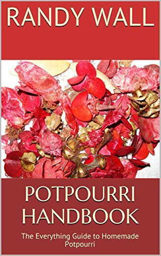 Potpourri Handbook: The Everything Guide to Homemade Potpourri  by  Randy Wall