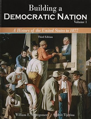 Building a Democratic Nation: A History of the United States to 1877, Volume 1  by  Montgomery William