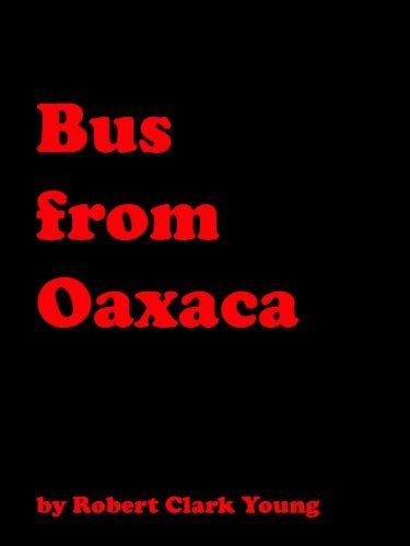 Bus from Oaxaca (One Writers Big Innings: Literary Series Book 3)  by  Robert Clark Young