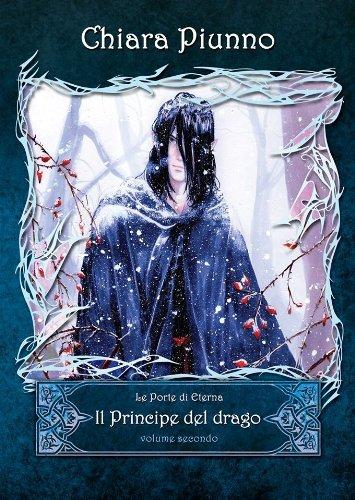 Il principe del Drago Parte II (LE PORTE DI ETERNA Vol. 2)  by  Chiara Piunno