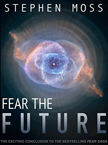 Fear the Future (The Fear Saga #3)  by  Stephen     Moss