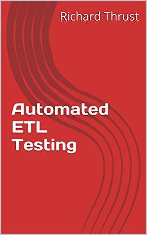 Automated ETL Testing  by  Richard Thrust